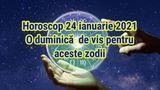 Horoscopul zilei DUMINICA 24 IANUARIE 2021. Inca o zi memorabilia de week-end. Afla de ce!