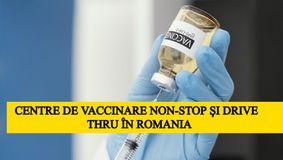 Campania de vaccinare intră într-o nouă etapă.  Apar centre non-stop și drive thru în România