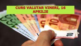 Curs valutar BNR vineri, 16 aprilie 2021: Euro scade, dolarul crește! Care sunt ultimele cotații