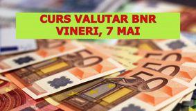 Curs valutar BNR vineri, 7 mai 2021: Euro și dolarul scad! Care sunt cele mai noi cotații